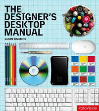 The Designer's Desktop Manual: Essential Technology Techniques for the Design...