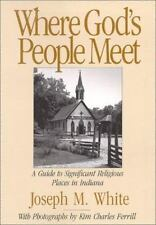 Where God's People Meet: A Guide to Significant Religious Places in Indiana
