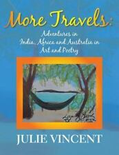 More Travels : Adventures in India, Africa and Australia in Art and Poetry by...