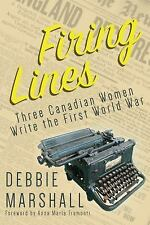 Firing Lines : Three Canadian Women Write the First World War: By Marshall, D...