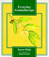 EVERYDAY AROMATHERAPY  BY KAREN PHILIP - INTRODUCTION BY SUSAN FRASER