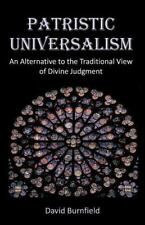 Patristic Universalism: An Alternative to the Traditional View of Divine Judgmen