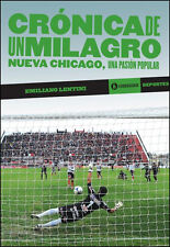 NUEVA CHICAGO CHRONICLE OF A MIRACLE CRÓNICA DE UN MILAGRO Soccer Book 2012