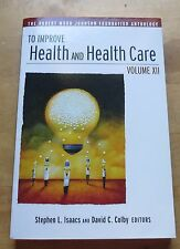 To Improve Health and Health Care Vol XII: The Robert Wood Johnson Foundation...