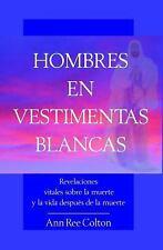 Hombres en Vestimentas Blancas : Revelaciones Vitales Sobre la Muerte y la...