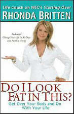 Do I Look Fat In This?: Get Over Your Body and On With Your Life-ExLibrary