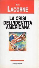 DENIS LACORNE - LA CRISI DELL'IDENTITA' AMERICANA - 1999 EDITORI RIUNITI
