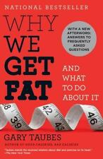 Why We Get Fat : And What to Do about It by Gary Taubes (2011, Paperback) L NEW