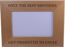 Only The Best Brothers Get Promoted to Uncle 4x6 Inch Wood Picture Frame - Great