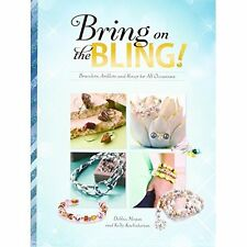 Bring on the Bling!: Bracelets, Anklets and Rings for All Occasions by Debbie...