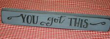 YOU GOT THIS~Engraved Inspirational Country Sign Block Distressed