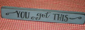 YOU GOT THIS ~ Engraved Inspirational Country Sign Block Distressed