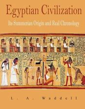 Egyptian Civilization: Its Summerian Origin and Real Chronology by L.a. Waddell