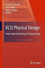 Vlsi Physical Design : From Graph Partitioning to Timing Closure by Andrew B....