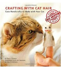 Crafting Cat Hair: New Paperback Book Cute Handicrafts to Make with Your Pet Cat