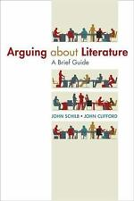 Arguing about Literature: a Brief Guide by John Schilb and John Clifford (2014,