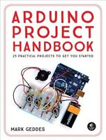 Arduino Project Handbook : 25 Practical Projects to Get You Started, Paperbac...