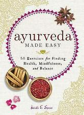 Ayurveda Made Easy: 50 Exercises for Finding Health, Mindfulness, and Balance...