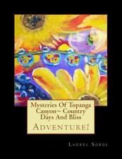 Mysteries of Topanga Canyon~ Country Days and Bliss by Laurel Sobol (2013,...