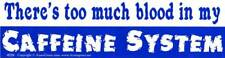 """There's Too Much Blood in my Caffeine System"" Funny Coffee Bumper Sticker"