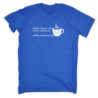 Funny T Shirt - Coffe Doesnt Ask Silly Questions - Birthday tee Novelty T-SHIRT