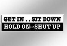 Funny car bumper sticker get In sit down hold on shut up. 220 x 60 mm decal