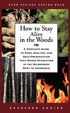 How to Stay Alive in the Woods : A Complete Guide to Food, Shelter, and...