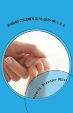 Raising Children Is As Easy As 1. 2. 3 by Alversa Brewster Milan (2013,...