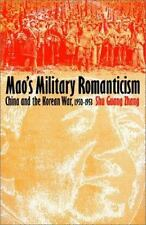 Mao's Military Romanticism: China and the Korean War, 1950-1953 (Modern War Stud
