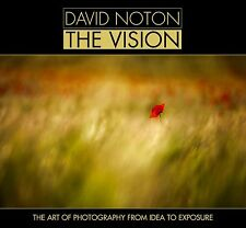 David Noton: The Vision: The Art of Photography from Idea to Exposure by...