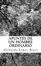 Apuntes de un Hombre Ordinario by Gildardo Lopez Reyes (2016, Paperback)