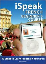 ISpeak Audio: iSpeak French Beginner's Course : 10 Steps to Learn French on