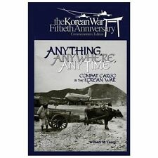 Anything, Anywhere, Any Time: Combat Cargo in the Korean War by William Leary...