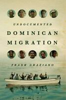 Undocumented Dominican Migration by Graziano, Frank