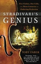 Stradivaris Genius: Five Violins, One Cello, and Three Centuries of Enduring Pe