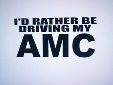 AMC vinyl window sticker id rather be driving my car parts AMX HORNET SPIRIT