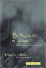 The Propensity of Things: Toward a History of Efficacy in China by Francois Jul