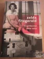 Zelda Fitzgerald: Accordez-moi cette valse/ Pavillons Poche-Robert Laffont, 2012