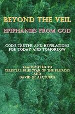 Beyond the Veil~Epiphanies from God : God's Truths and Revelations for Today...