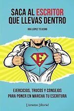 Saca Al ESCRITOR Que Llevas Dentro : Ejercicios, Trucos y Consejos para Poner...