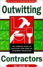 Outwitting Contractors: The Complete Guide to Surviving Your Home or Apartment R