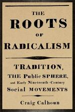 The Roots of Radicalism : Tradition, the Public Sphere, and Early...