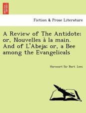 A Review Of The Antidote; Or, Nouvelles A La Main. And Of L'abeja; Or, A Bee ...