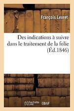 Des Indications a Suivre Dans le Traitement de la Folie by Leuret-F (2016,...