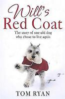 Will's Red Coat: The story of one old dog who chose to live again, Ryan, Tom, Ve