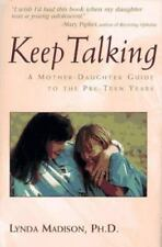 Keep Talking: A Mother-Daughter Guide to The Pre-Teen Years by Lynda Madison