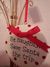 """Christmas Cookie Ornament """"Be Naughty Save Santa the Trip"""" NWT"""