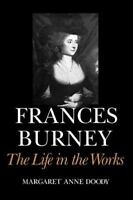 Frances Burney: The Life in the Works: By Margaret Anne Doody