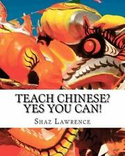 Teach Chinese? Yes You Can! by Shaz Lawrence (2012, Paperback)