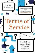 Terms of Service : Social Media and the Price of Constant Connection by Jacob...